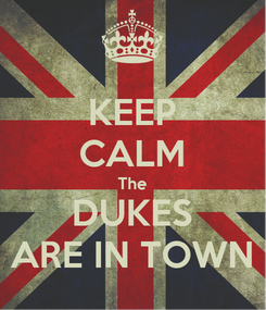 Poster: KEEP CALM The DUKES ARE IN TOWN