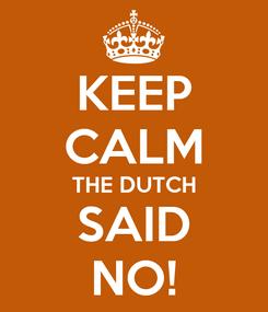 Poster: KEEP CALM THE DUTCH SAID NO!
