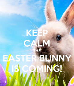Poster: KEEP CALM THE EASTER BUNNY IS COMING!