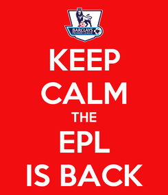 Poster: KEEP CALM THE EPL IS BACK