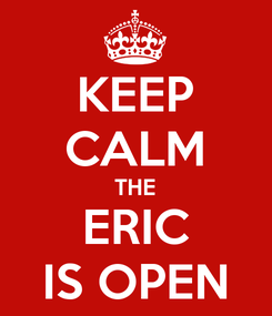 Poster: KEEP CALM THE ERIC IS OPEN