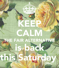Poster: KEEP CALM THE FAIR ALTERNATIVE is back this Saturday