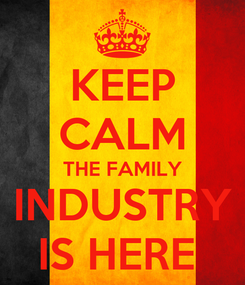 Poster: KEEP CALM THE FAMILY INDUSTRY IS HERE