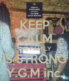 Poster: KEEP CALM THE FAMILY IS STRONG Y.G.M inc.