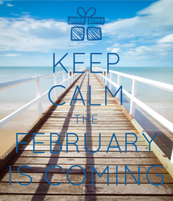 Poster: KEEP CALM THE FEBRUARY IS COMING