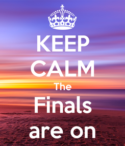 Poster: KEEP CALM The Finals are on