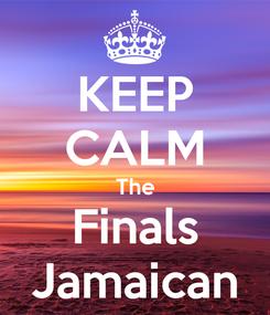 Poster: KEEP CALM The Finals Jamaican