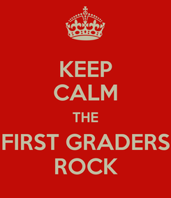 Poster: KEEP CALM THE FIRST GRADERS ROCK