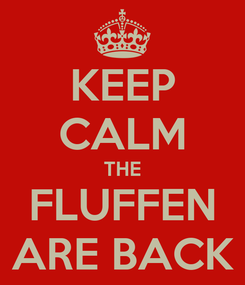 Poster: KEEP CALM THE FLUFFEN ARE BACK
