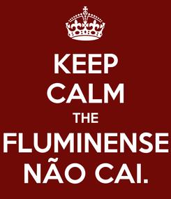 Poster: KEEP CALM THE FLUMINENSE NÃO CAI.