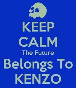 Poster: KEEP CALM The Future Belongs To KENZO