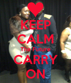 Poster: KEEP CALM The Future CARRY ON