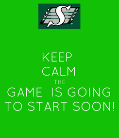 Poster: KEEP  CALM THE GAME  IS GOING TO START SOON!