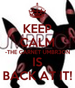Poster: KEEP CALM -THE GARNET UMBR3ON IS BACK AT IT!