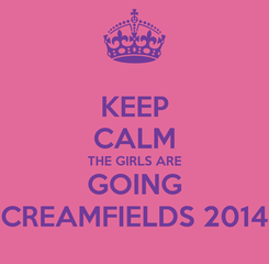 Poster: KEEP CALM THE GIRLS ARE GOING CREAMFIELDS 2014