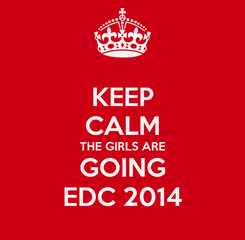 Poster: KEEP CALM THE GIRLS ARE GOING EDC 2014