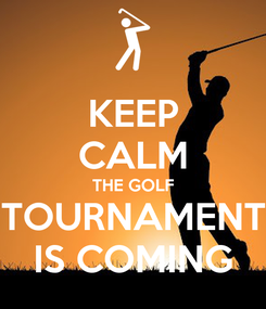 Poster: KEEP CALM THE GOLF TOURNAMENT IS COMING