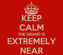 Poster: KEEP CALM THE GRAND IS EXTREMELY NEAR