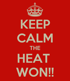 Poster: KEEP CALM THE HEAT  WON!!
