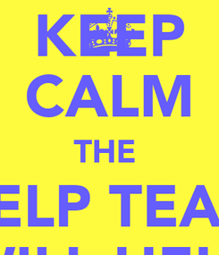 Poster: KEEP CALM THE  HELP TEAM WILL HELP