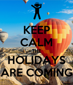 Poster: KEEP CALM THE HOLIDAYS ARE COMING