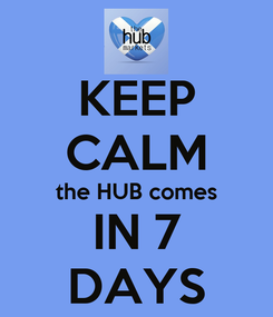 Poster: KEEP CALM the HUB comes IN 7 DAYS