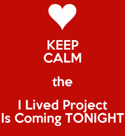 Poster: KEEP CALM the I Lived Project Is Coming TONIGHT