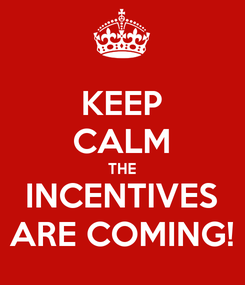 Poster: KEEP CALM THE INCENTIVES ARE COMING!