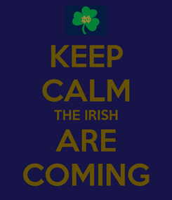 Poster: KEEP CALM THE IRISH ARE COMING
