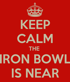 Poster: KEEP CALM THE  IRON BOWL IS NEAR
