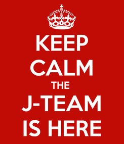 Poster: KEEP CALM THE  J-TEAM IS HERE