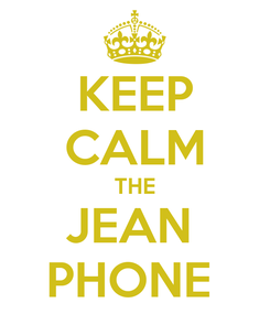 Poster: KEEP CALM THE JEAN  PHONE
