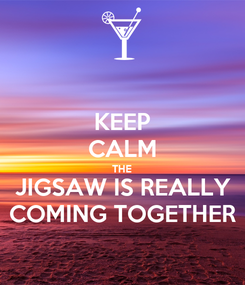 Poster: KEEP CALM THE JIGSAW IS REALLY COMING TOGETHER