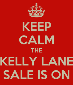 Poster: KEEP CALM THE KELLY LANE SALE IS ON