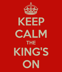 Poster: KEEP CALM THE KING'S ON