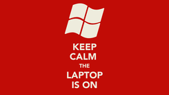 Poster: KEEP CALM  THE LAPTOP IS ON