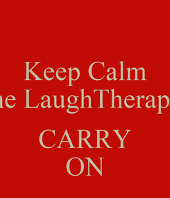 Poster: Keep Calm The LaughTherapist  CARRY ON