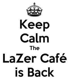 Poster: Keep Calm The LaZer Café is Back
