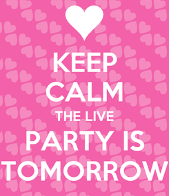 Poster: KEEP CALM THE LIVE PARTY IS TOMORROW