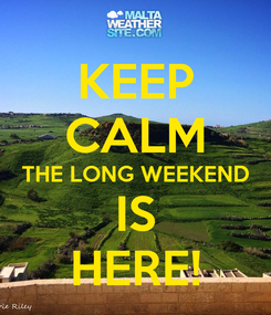 Poster: KEEP CALM THE LONG WEEKEND IS HERE!
