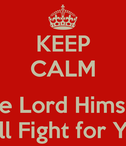 Poster: KEEP CALM  The Lord Himself Will Fight for You