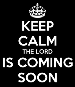 Poster: KEEP CALM THE LORD IS COMING SOON