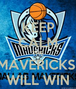 Poster: KEEP CALM THE MAVERICKS  WILL WIN