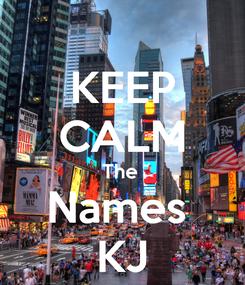 Poster: KEEP CALM The  Names  KJ