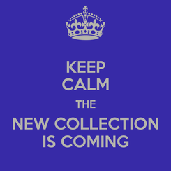 Poster: KEEP CALM THE NEW COLLECTION IS COMING