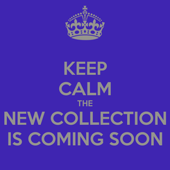 Poster: KEEP CALM THE NEW COLLECTION IS COMING SOON