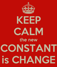 Poster: KEEP CALM the new CONSTANT is CHANGE