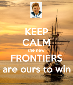 Poster: KEEP CALM the new FRONTIERS are ours to win