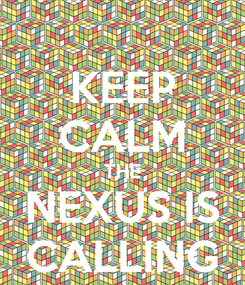 Poster: KEEP CALM THE NEXUS IS CALLING