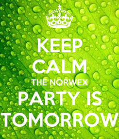 Poster: KEEP CALM THE NORWEX PARTY IS TOMORROW